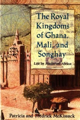 The Royal Kingdoms of Ghana, Mali, and Songhay: Life in Medieval Africa, McKissack, Patricia; McKissack, Fredrick