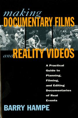 Making Documentary Films and Reality Videos: A Practical Guide to Planning, Filming, and Editing Documentaries of Real Events, Hampe, Barry