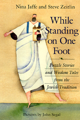 Image for While Standing on One Foot: Puzzle Stories and Wisdom Talks from the Jewish Trad
