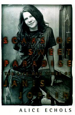 Image for Scars of Sweet Paradise : The Life and Times of Janis Joplin