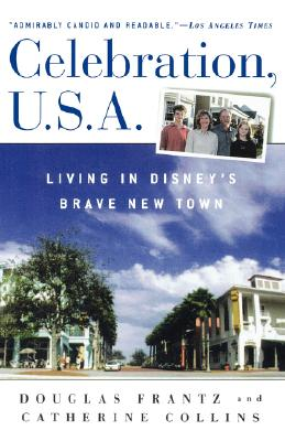 Celebration, U.S.A.: Living in Disney's Brave New Town, Frantz, Douglas; Collins, Catherine