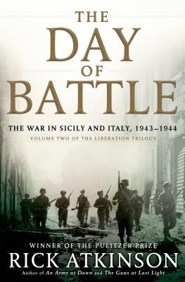The Day of Battle: The War in Sicily and Italy, 1943-1944 (Volume Two of The Liberation Trilogy), Atkinson, Rick