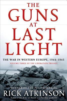 The Guns at Last Light: The War in Western Europe, 1944-1945 (The Liberation Trilogy), Atkinson, Rick