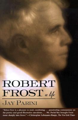 Robert Frost: A Life, Jay Parini