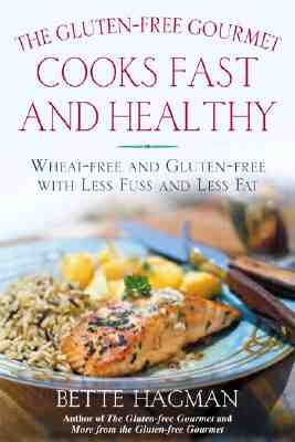 Gluten-Free Gourmet Cooks Fast and Healthy : Wheat-Free Recipes With Less Fuss and Less Fat, BETTE HAGMAN