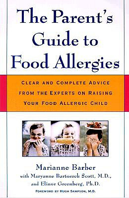 The Parent's Guide to Food Allergies: Clear and Complete Advice from the Experts on Raising Your Food-Allergic Child, Marianne S. Barber; Maryanne Bartoszek Scott; Elinor Greenberg