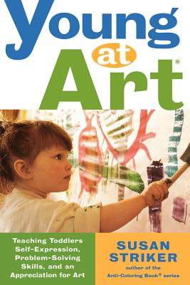 Image for Young at Art: Teaching Toddlers Self-Expression, Problem-Solving Skills, and an Appreciation for Art