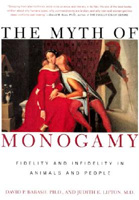 The Myth of Monogamy: Fidelity and Infidelity in Animals and People, David P. Barash; Judith Eve Lipton