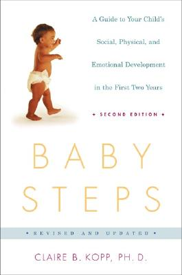 Baby Steps, Second Edition: A Guide to Your Child's Social, Physical, Mental and Emotional Development in the First Two Years (Owl Book), Kopp, Claire B.