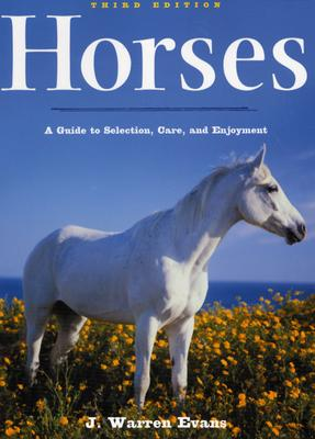 Horses: A Guide to Selection, Care, and Enjoyment, Evans, J. Warren
