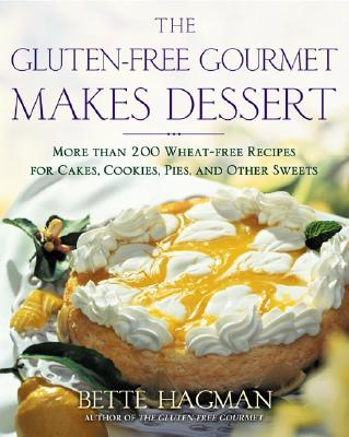 The Gluten-free Gourmet Makes Dessert: More Than 200 Wheat-free Recipes for Cakes, Cookies, Pies and Other Sweets, Hagman, Bette