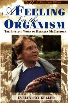 Image for A Feeling for the Organism, 10th Aniversary Edition: The Life and Work of Barbara McClintock