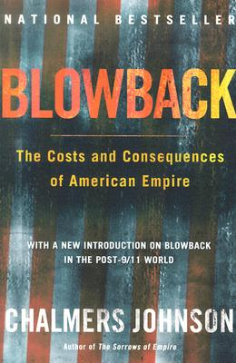 Blowback : The Costs and Consequences of American Empire, CHALMERS JOHNSON