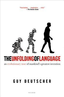 The Unfolding of Language: An Evolutionary Tour of Mankind's Greatest Invention, Deutscher, Guy