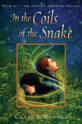 In the Coils of the Snake: Book III -- The Hollow Kingdom Trilogy, CLARE B. DUNKLE
