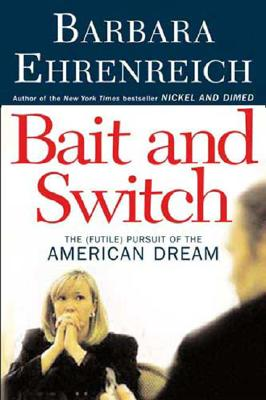 Bait and Switch: The (Futile) Pursuit of the American Dream, Barbara Ehrenreich