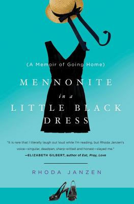 Mennonite in a Little Black Dress: A Memoir of Going Home, Rhoda Janzen