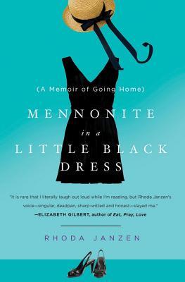 Mennonite in a Little Black Dress: A Memoir of Going Home, Janzen, Rhoda