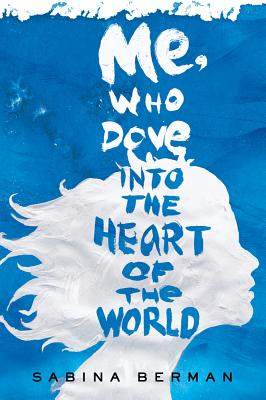 Image for Me, Who Dove into the Heart of the World: A Novel