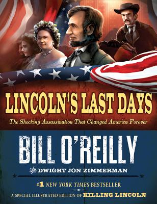 Lincoln's Last Days: The Shocking Assassination That Changed America Forever, Bill O'Reilly, Dwight Jon Zimmerman