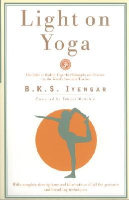 Light on Yoga: The Bible of Modern Yoga..., B. K. S. IYENGAR