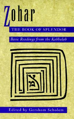 Zohar: The Book of Splendor: Basic Readings from the Kabbalah, Scholem, Gershom
