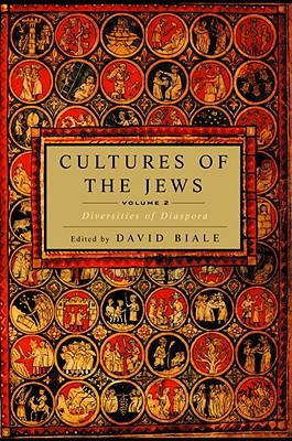 Cultures of the Jews, Volume 2: Diversities of Diaspora