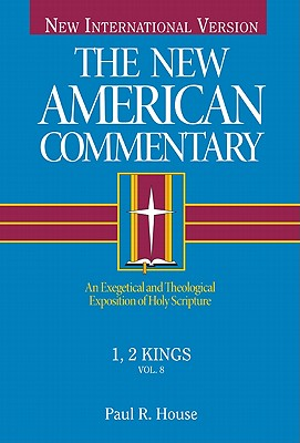 1, 2 Kings/an Exegetical and Theological Exposition of Holy Scripture Niv Text (New American Commentary), Paul R. House