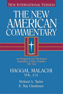 New American Commentary Haggai Malachi: Haggai, Malachi, Richard A. Taylor, E. Ray Clendenen