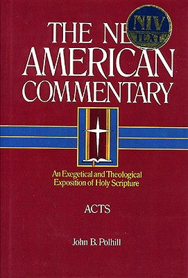 Acts: An Exegetical and Theological Exposition of Holy Scripture (The New American Commentary), Polhill, John B.