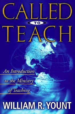 Called to Teach : An Introduction to the Ministry of Teaching, WILLIAM R. YOUNT