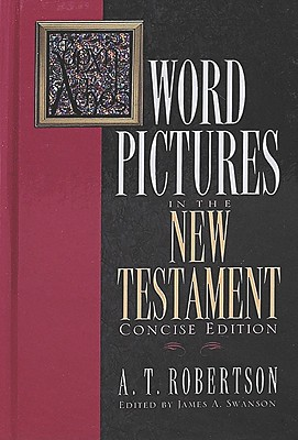Word Pictures in the New Testament (6 Volumes), A. T. Robertson
