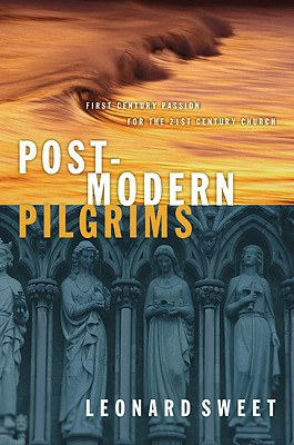 Post-Modern Pilgrims: First Century Passion for the 21st Century World, Sweet, Leonard
