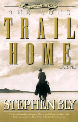 The Long Trail Home (Fortunes of the Black Hills, Book 3), Stephen A. Bly