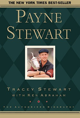 Payne Stewart: The Authorized Biography, Abraham, Ken; Stewart, Tracey