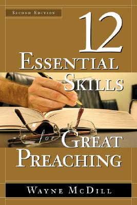 The 12 Essential Skills for Great Preaching - Second Edition, Wayne McDill