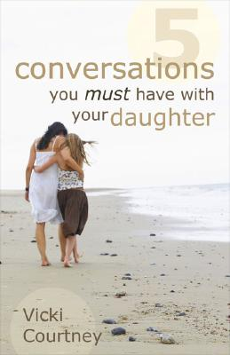 Image for Five Conversations You Must Have with Your Daughter