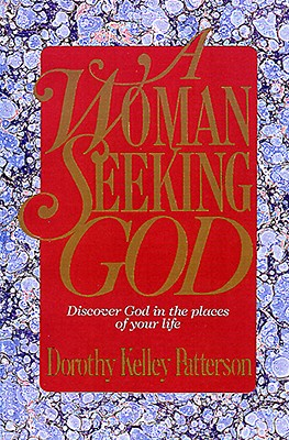 A Woman Seeking God: Discover God in the Places of Your Life, Patterson, Dorothy Kelley