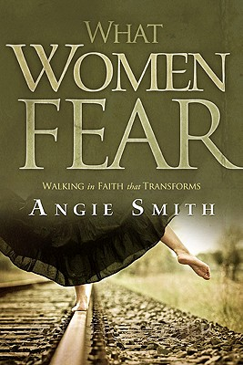 Image for What Women Fear: Walking in Faith that Transforms
