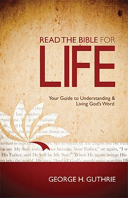 Read the Bible for Life: Your Guide to Understanding and Living God's Word, George Guthrie