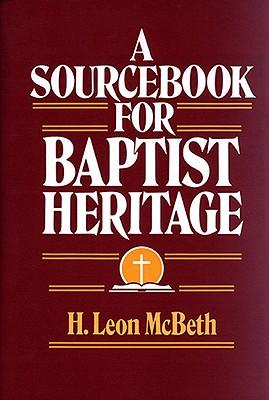 Image for The Baptist Heritage: A Sourcebook for Baptist Heritage