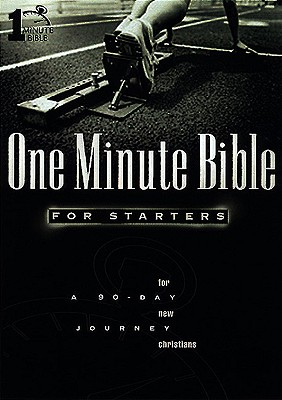 Image for One Minute Bible for Starters: A 90 Day Journey for New Christians