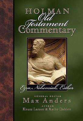 Holman Old Testament Commentary: Ezra, Nehemiah, Esther, Knute Larson, Kathy Dahlen