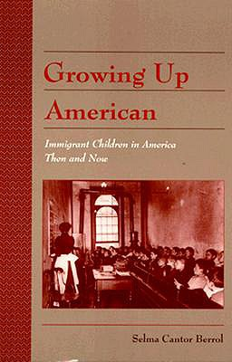 Image for Growing Up American  Immigrant Children in America Then and Now