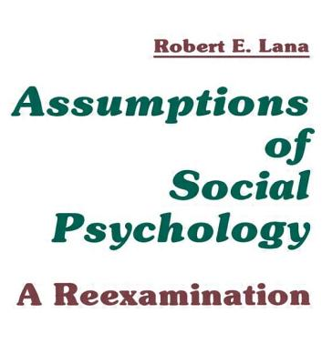 Image for Assumptions of Social Psychology: A Reexamination
