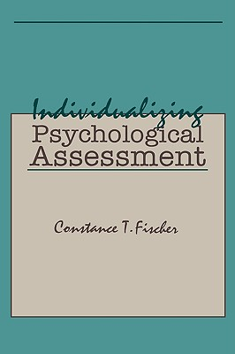 Individualizing Psychological Assessment: A Collaborative and Therapeutic Approach, Fischer, Constance T.