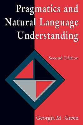 Pragmatics and Natural Language Understanding (Tutorial Essays in Cognitive Science Series), Green, Georgia M.