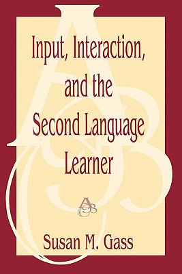 Input, Interaction, and the Second Language Learner (Routledge Linguistics Classics), Gass, Susan M.