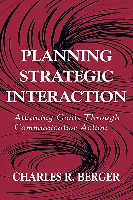 Image for Planning Strategic Interaction: Attaining Goals Through Communicative Action (Routledge Communication Series)