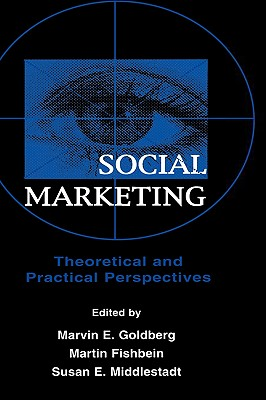Social Marketing: Theoretical and Practical Perspectives (Lea's Communication (Hardcover))